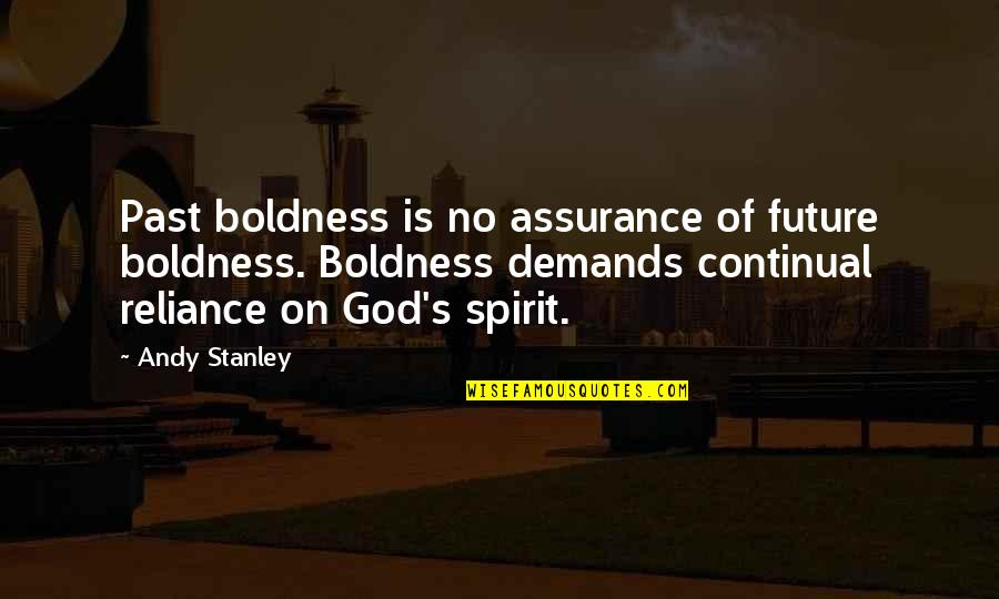 Across The Bridge Quotes By Andy Stanley: Past boldness is no assurance of future boldness.