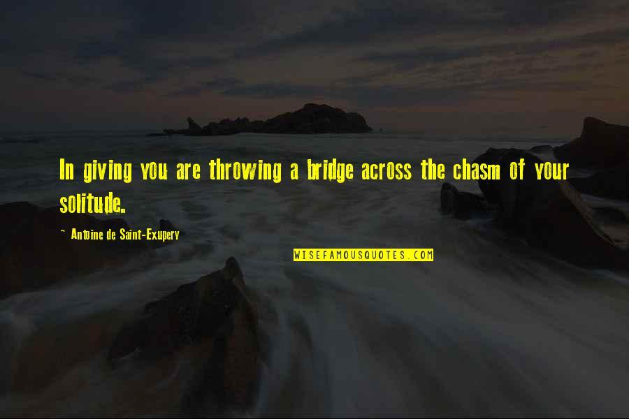 Across The Bridge Quotes By Antoine De Saint-Exupery: In giving you are throwing a bridge across