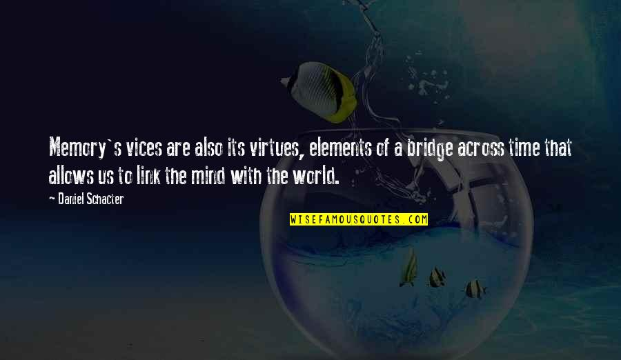 Across The Bridge Quotes By Daniel Schacter: Memory's vices are also its virtues, elements of