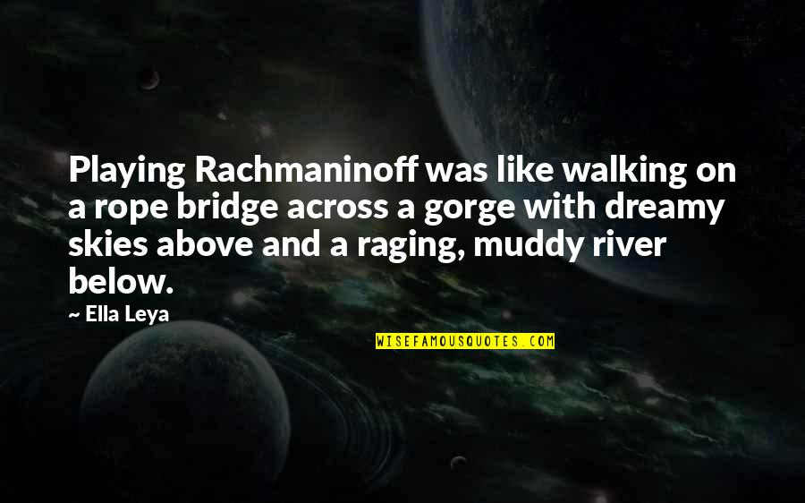 Across The Bridge Quotes By Ella Leya: Playing Rachmaninoff was like walking on a rope