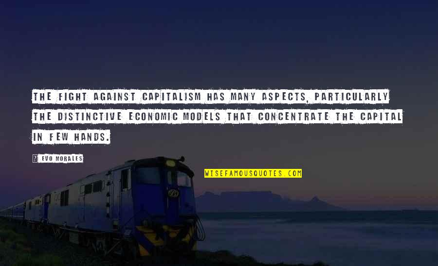 Across The Bridge Quotes By Evo Morales: The fight against capitalism has many aspects, particularly