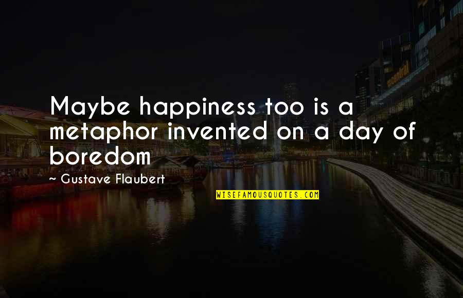 Across The Bridge Quotes By Gustave Flaubert: Maybe happiness too is a metaphor invented on