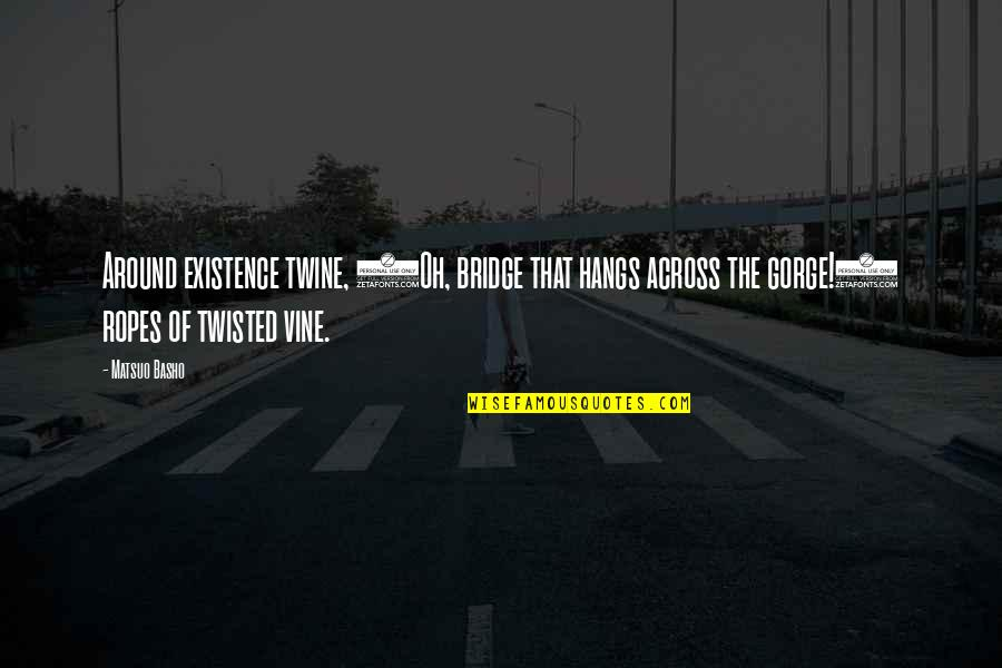 Across The Bridge Quotes By Matsuo Basho: Around existence twine, (Oh, bridge that hangs across