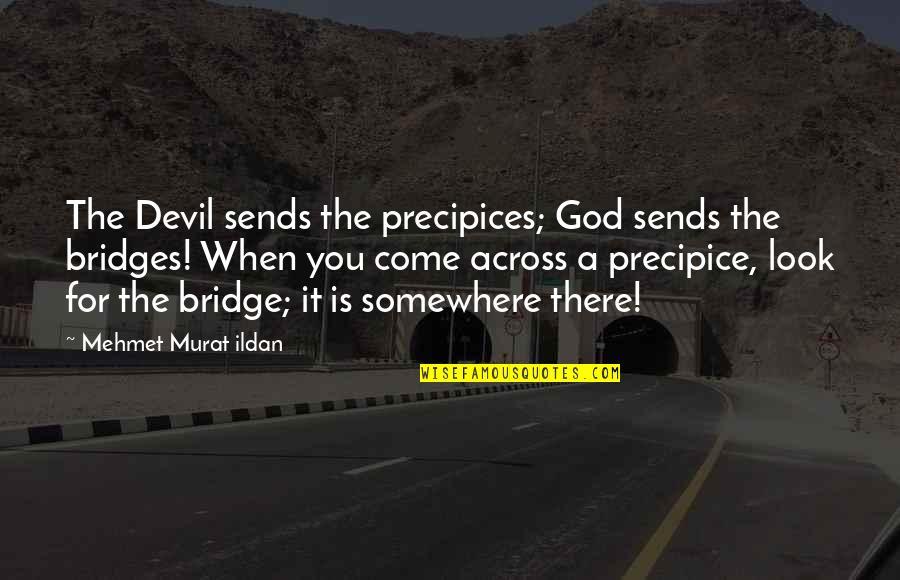 Across The Bridge Quotes By Mehmet Murat Ildan: The Devil sends the precipices; God sends the