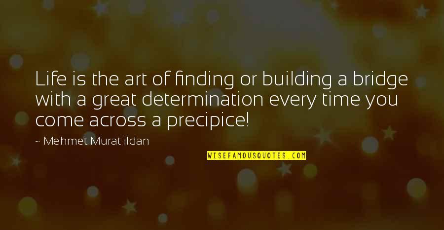 Across The Bridge Quotes By Mehmet Murat Ildan: Life is the art of finding or building