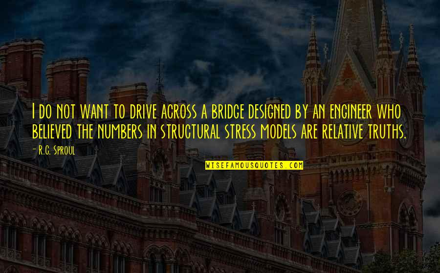 Across The Bridge Quotes By R.C. Sproul: I do not want to drive across a