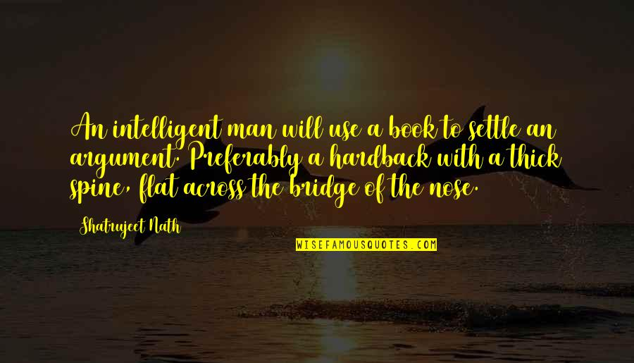Across The Bridge Quotes By Shatrujeet Nath: An intelligent man will use a book to