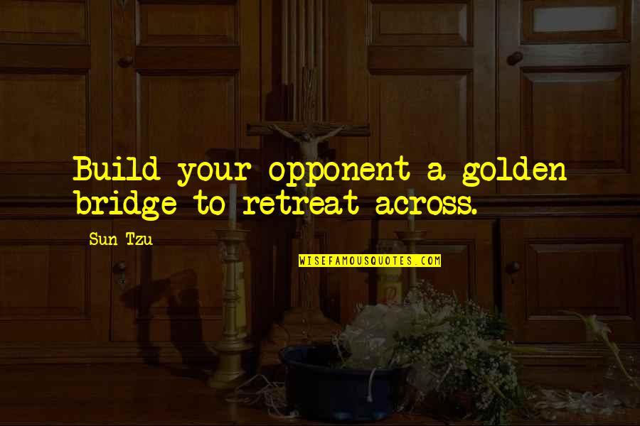 Across The Bridge Quotes By Sun Tzu: Build your opponent a golden bridge to retreat
