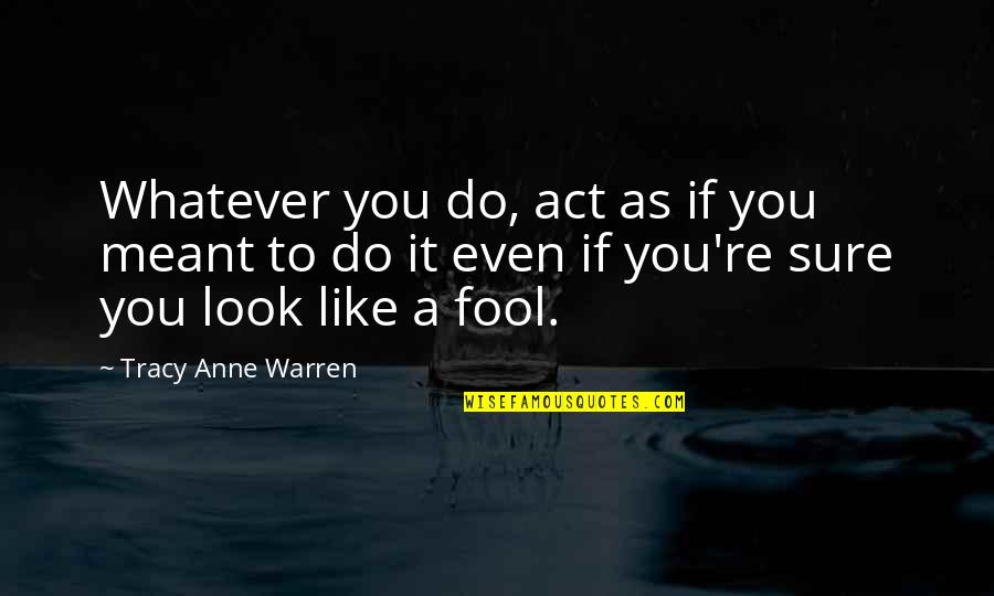 Act Like Fool Quotes By Tracy Anne Warren: Whatever you do, act as if you meant