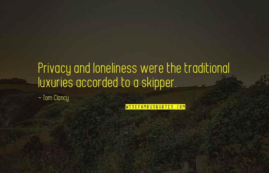 Act Like I Don't Exist Quotes By Tom Clancy: Privacy and loneliness were the traditional luxuries accorded