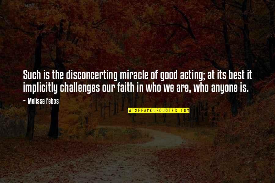 Acting In Good Faith Quotes By Melissa Febos: Such is the disconcerting miracle of good acting;