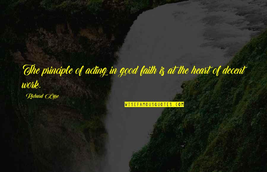 Acting In Good Faith Quotes By Richard Eyre: The principle of acting in good faith is
