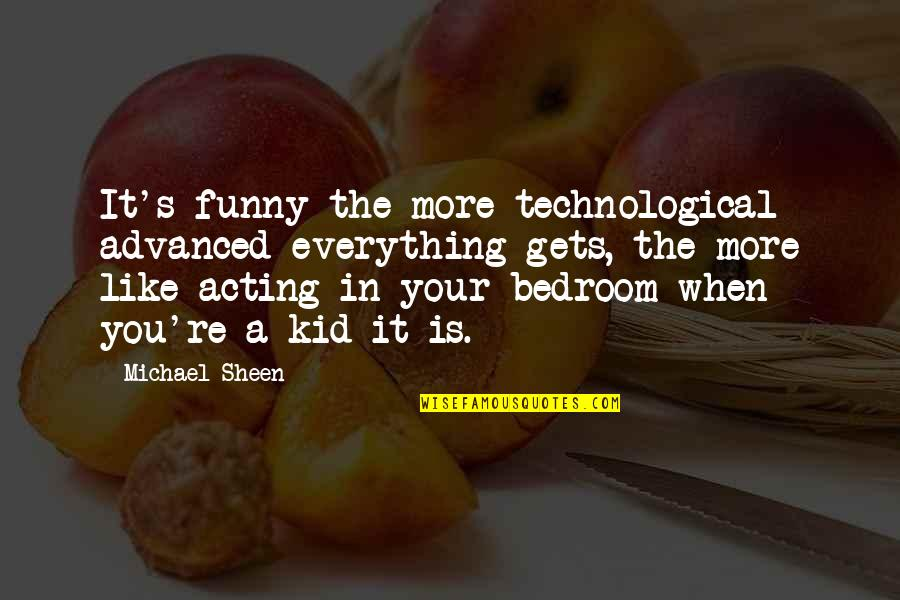 Acting Like A Kid Quotes By Michael Sheen: It's funny the more technological advanced everything gets,