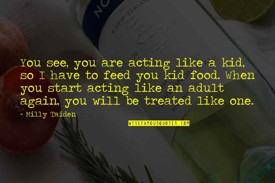 Acting Like A Kid Quotes By Milly Taiden: You see, you are acting like a kid,
