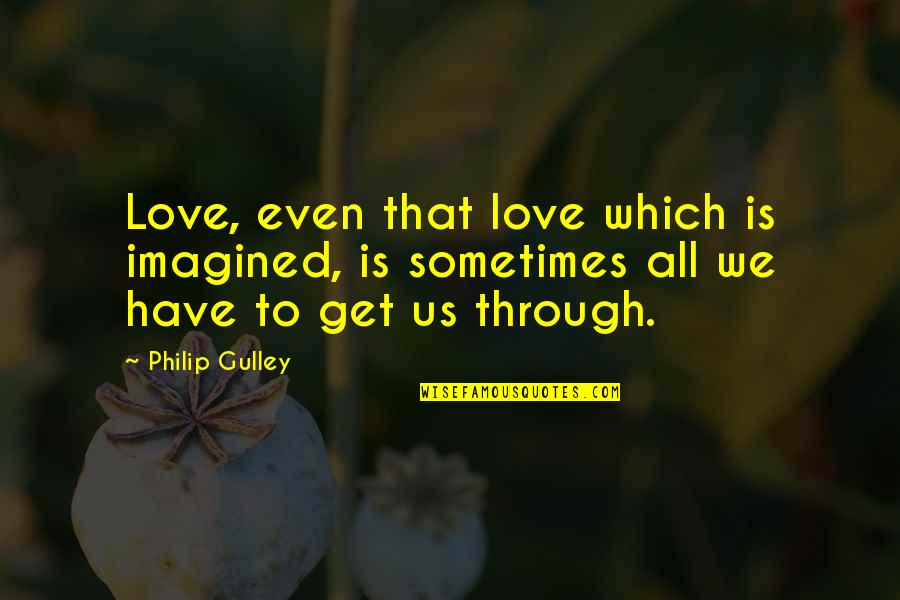 Acting Like A Kid Quotes By Philip Gulley: Love, even that love which is imagined, is