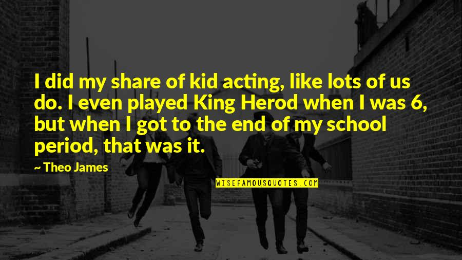 Acting Like A Kid Quotes By Theo James: I did my share of kid acting, like