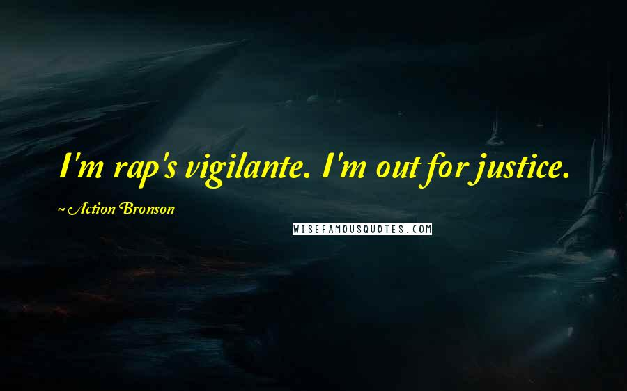 Action Bronson quotes: I'm rap's vigilante. I'm out for justice.