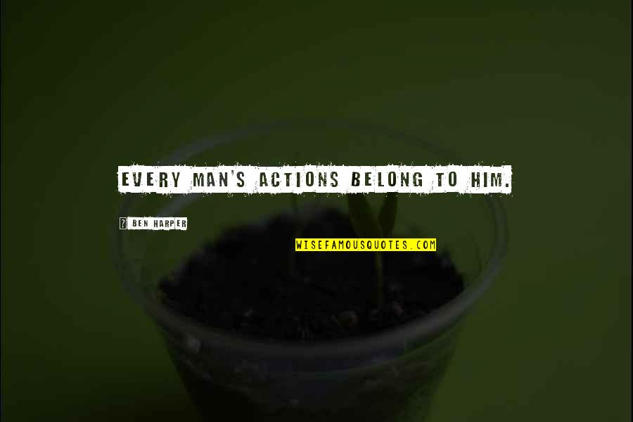 Action Man Quotes By Ben Harper: Every man's actions belong to him.