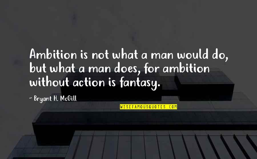 Action Man Quotes By Bryant H. McGill: Ambition is not what a man would do,