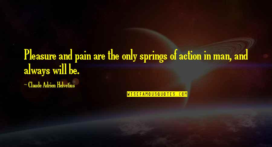 Action Man Quotes By Claude Adrien Helvetius: Pleasure and pain are the only springs of