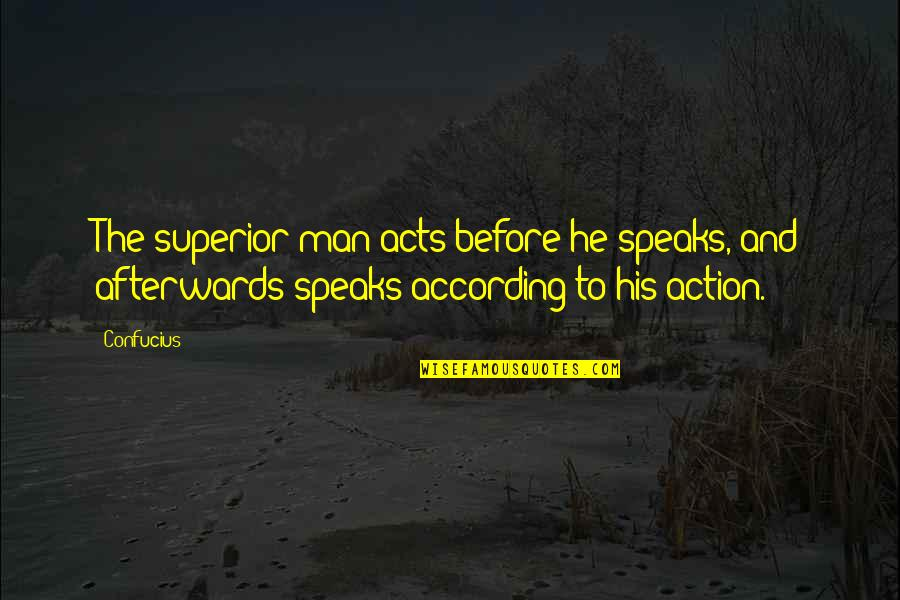 Action Man Quotes By Confucius: The superior man acts before he speaks, and