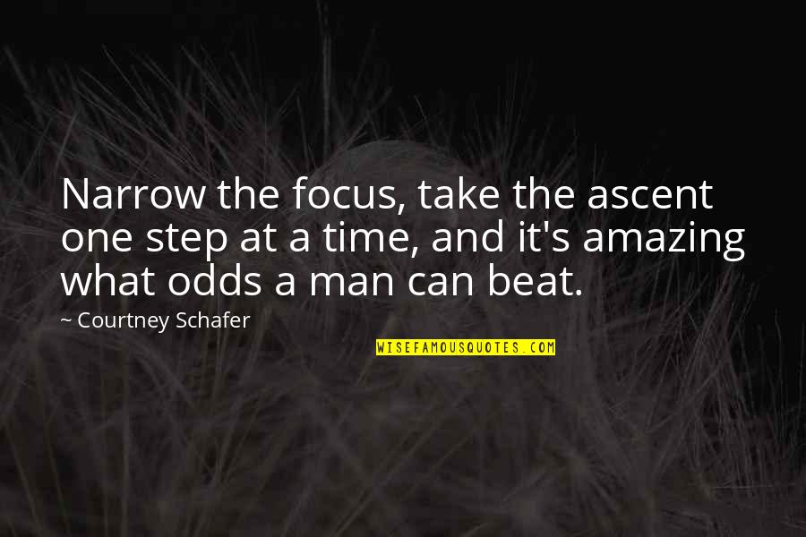 Action Man Quotes By Courtney Schafer: Narrow the focus, take the ascent one step