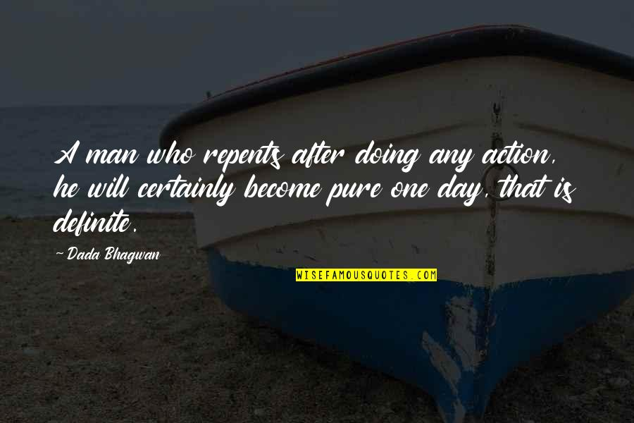 Action Man Quotes By Dada Bhagwan: A man who repents after doing any action,