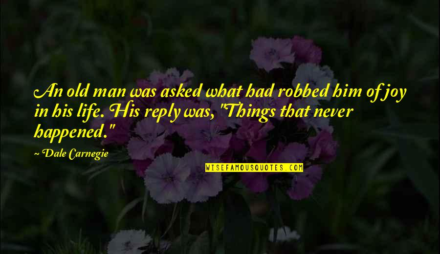 Action Man Quotes By Dale Carnegie: An old man was asked what had robbed