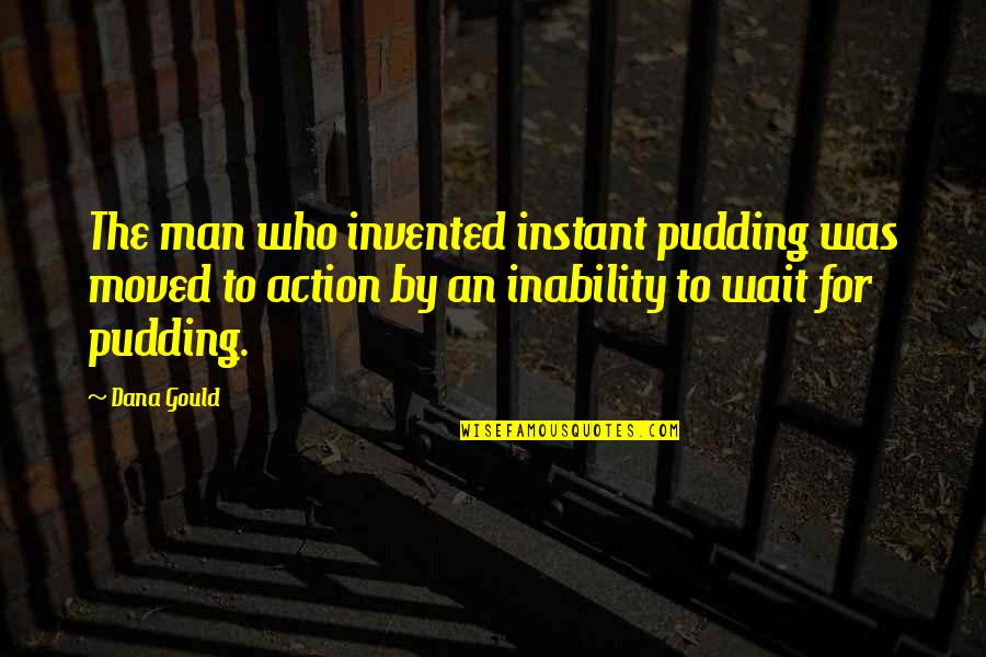 Action Man Quotes By Dana Gould: The man who invented instant pudding was moved