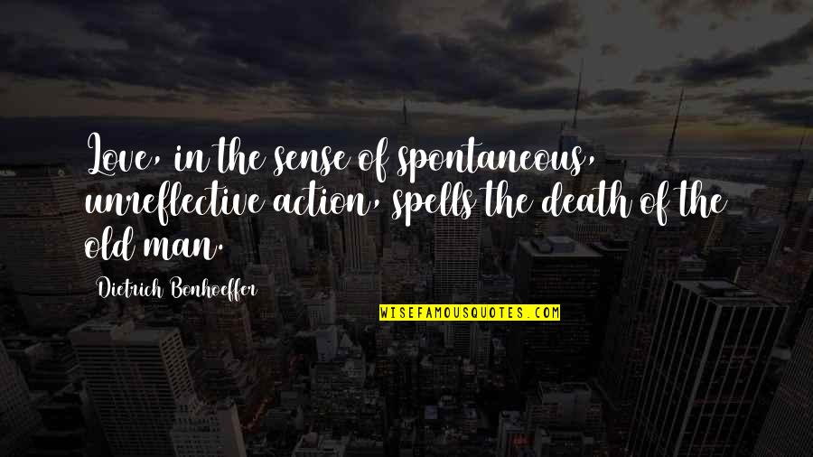 Action Man Quotes By Dietrich Bonhoeffer: Love, in the sense of spontaneous, unreflective action,