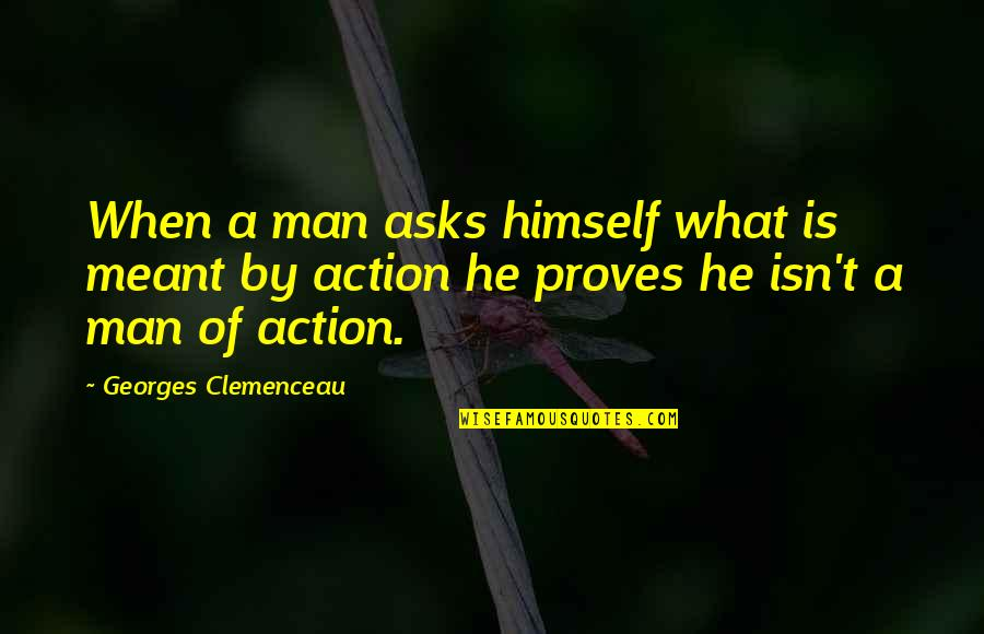 Action Man Quotes By Georges Clemenceau: When a man asks himself what is meant