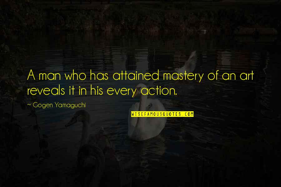 Action Man Quotes By Gogen Yamaguchi: A man who has attained mastery of an