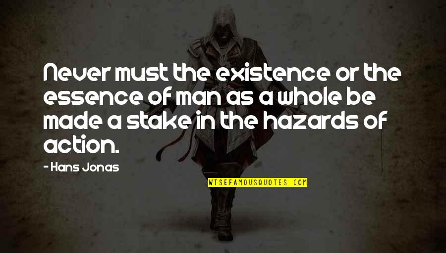 Action Man Quotes By Hans Jonas: Never must the existence or the essence of