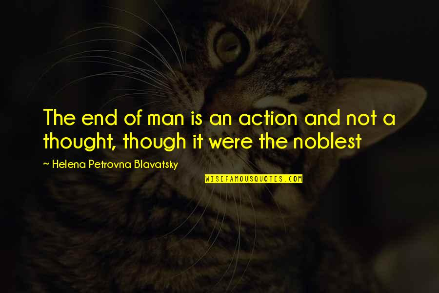 Action Man Quotes By Helena Petrovna Blavatsky: The end of man is an action and