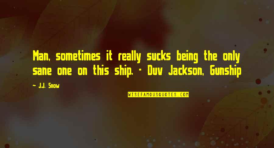Action Man Quotes By J.J. Snow: Man, sometimes it really sucks being the only