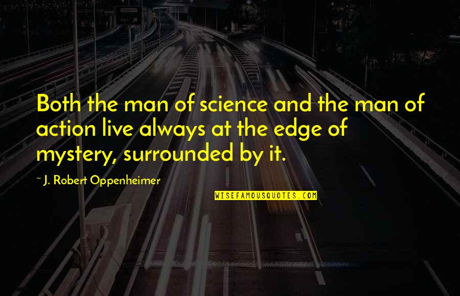 Action Man Quotes By J. Robert Oppenheimer: Both the man of science and the man
