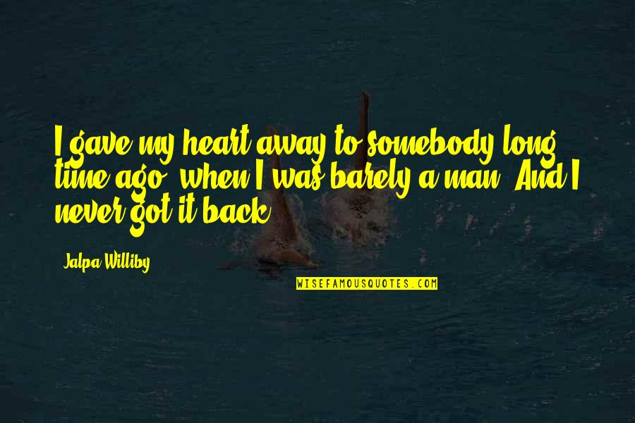 Action Man Quotes By Jalpa Williby: I gave my heart away to somebody long