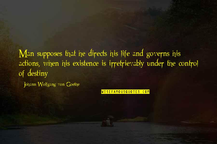 Action Man Quotes By Johann Wolfgang Von Goethe: Man supposes that he directs his life and