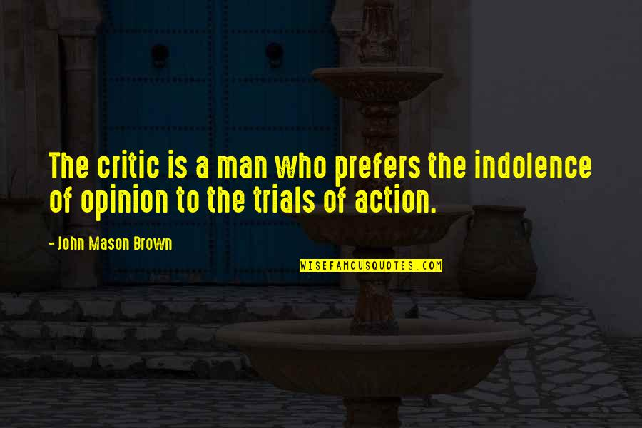 Action Man Quotes By John Mason Brown: The critic is a man who prefers the