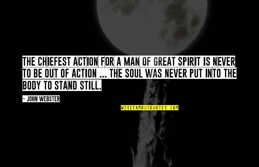 Action Man Quotes By John Webster: The chiefest action for a man of great