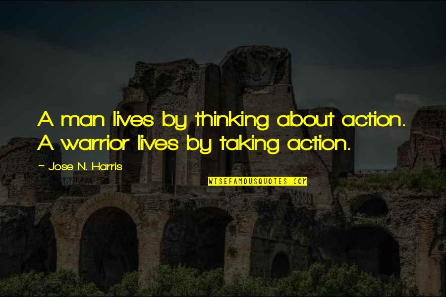 Action Man Quotes By Jose N. Harris: A man lives by thinking about action. A