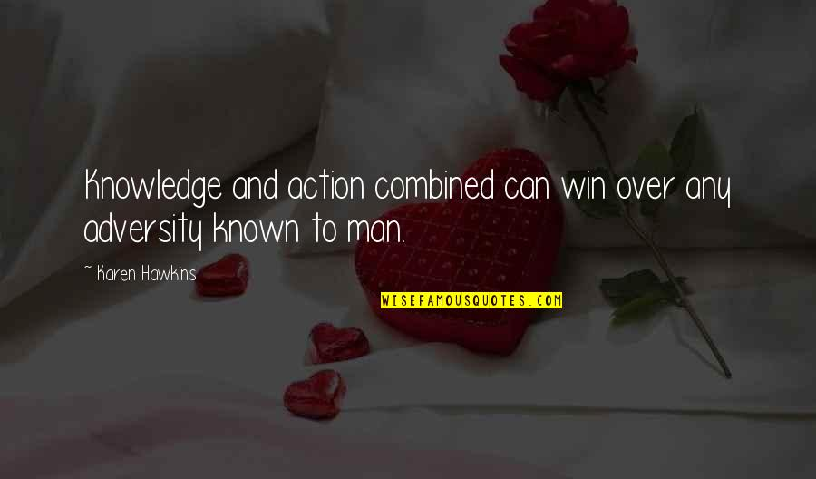 Action Man Quotes By Karen Hawkins: Knowledge and action combined can win over any