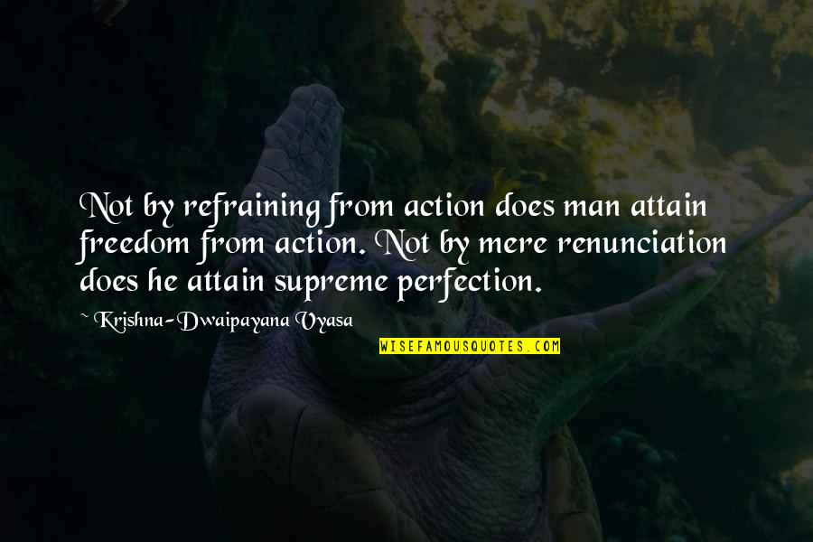 Action Man Quotes By Krishna-Dwaipayana Vyasa: Not by refraining from action does man attain