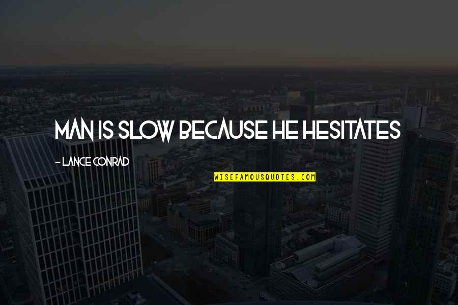 Action Man Quotes By Lance Conrad: Man is slow because he hesitates