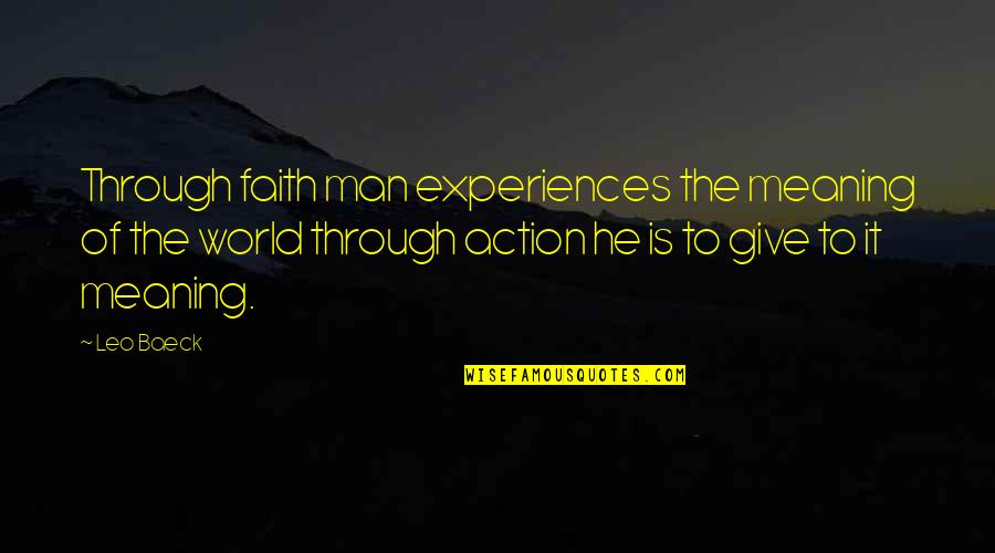 Action Man Quotes By Leo Baeck: Through faith man experiences the meaning of the
