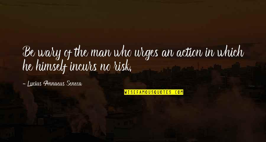Action Man Quotes By Lucius Annaeus Seneca: Be wary of the man who urges an