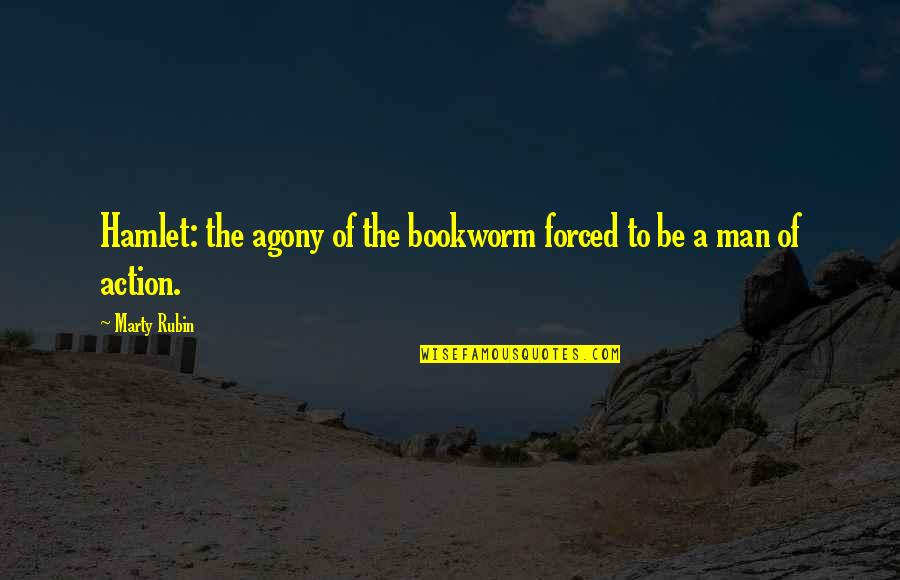Action Man Quotes By Marty Rubin: Hamlet: the agony of the bookworm forced to