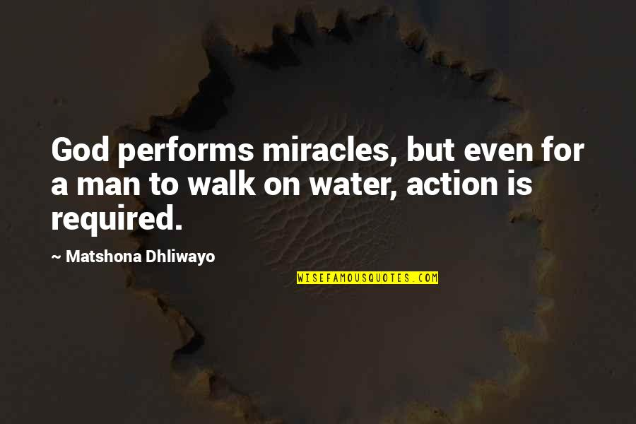 Action Man Quotes By Matshona Dhliwayo: God performs miracles, but even for a man