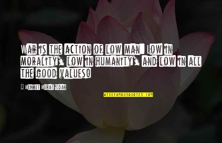 Action Man Quotes By Mehmet Murat Ildan: War is the action of low man: Low