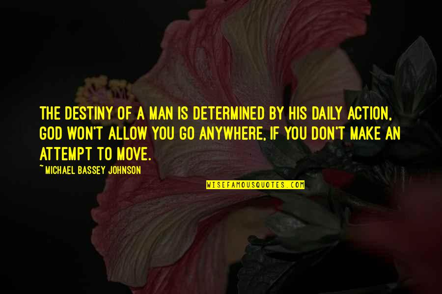 Action Man Quotes By Michael Bassey Johnson: The destiny of a man is determined by